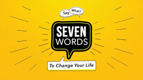 Seven Words That Will Change Your Life