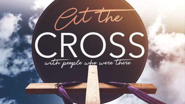 At The Cross, With People Who Were There