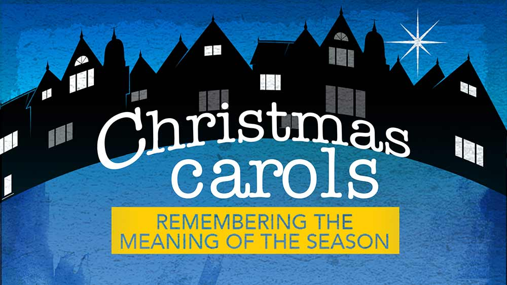 Christmas Carols: Remembering the Meaning of the Season