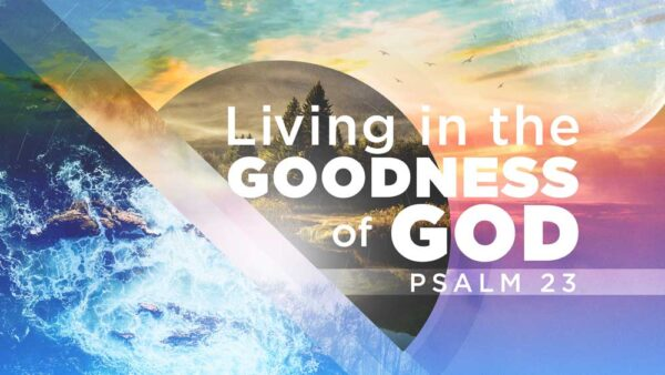 Living In The Goodness Of God