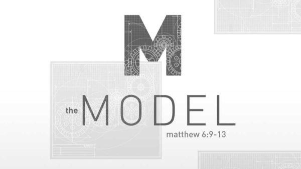 The Model, Matthew 6:9-13