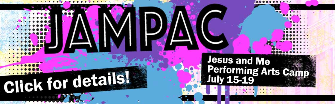 JAMPAC: Jesus and Me Performing Arts Camp for kids! July 15-19, 2019... Click for details!