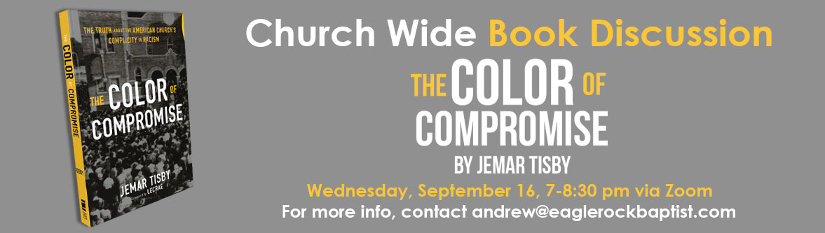 Join our upcoming book discussion on The Color of Compromise by Jemar Tisby September 16th, 7-8:30 pm via Zoom. Together, we will have a guided and thoughtful conversation! Contact andrew@eaglerockbaptist.com for the Zoom link.